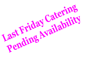 Last Friday Catering Pending Availability